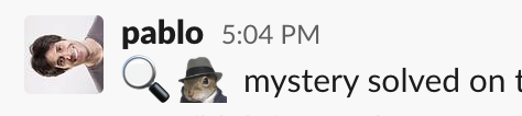"Slack message with Pablo saying ""I've solved the mystery"" with emoji of a magnifying glass and a mouse in a trenchcoat"