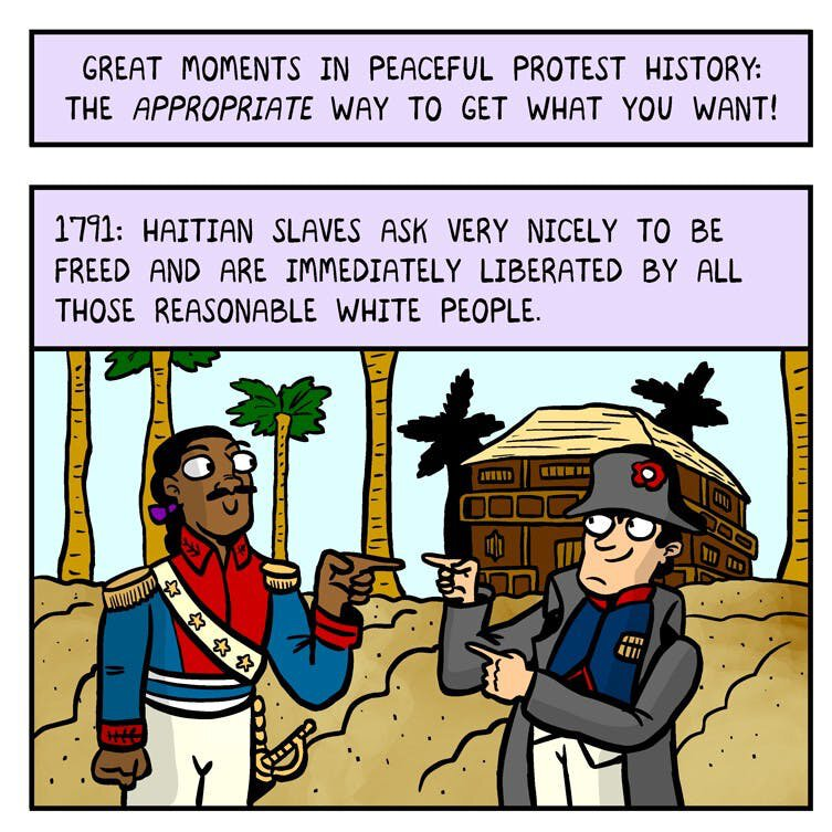 "Comic panel: ""1791: Haitian slaves ask very nicely to be freed and are immediately liberated by all those reasonable White people."""